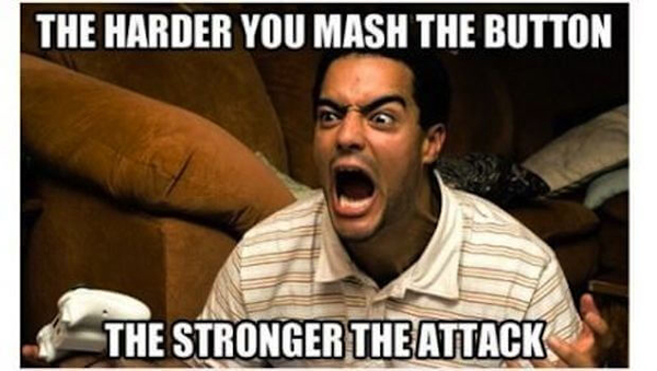 Funny Video Gamer Memes - The harder you mash the button