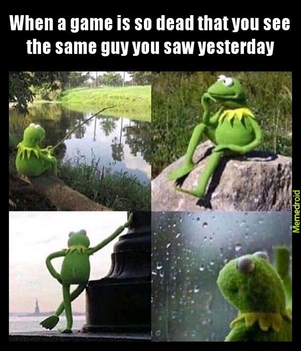 Best Video Game Memes - when a game is so dead that you see the same guy you saw yesterday