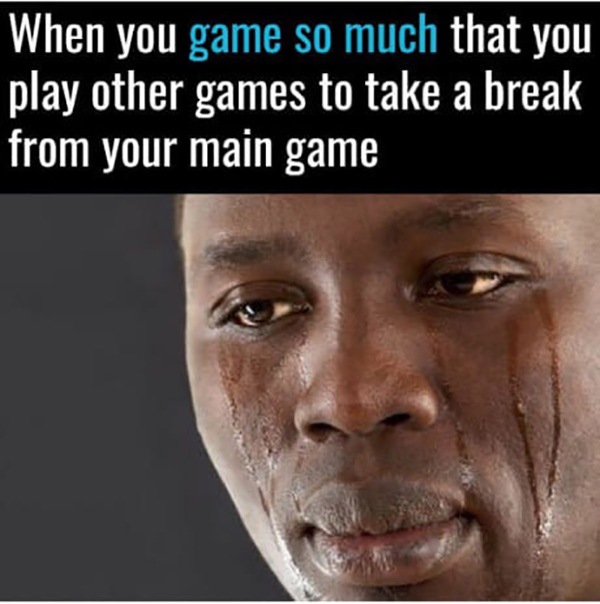 Best Video Game Memes - when you game so muchjpeg