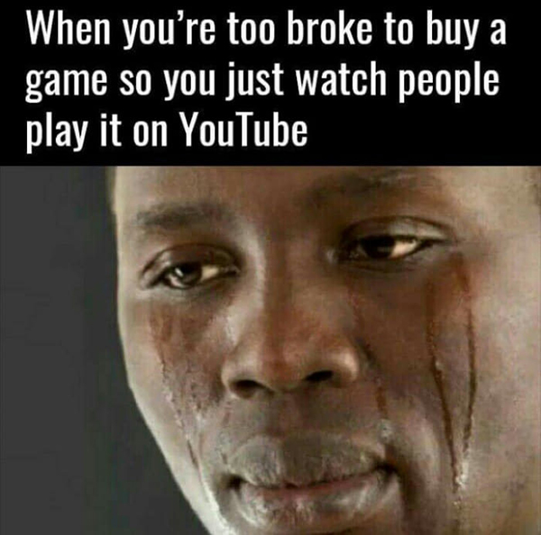 Hilarious Video Gaming Memes - when youre too broke to buy a game