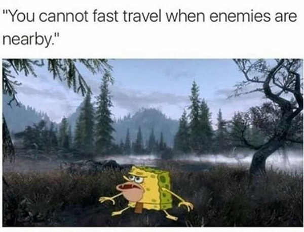 Hilarious Video Gaming Memes - you cannot travel fast when enemies are nearby