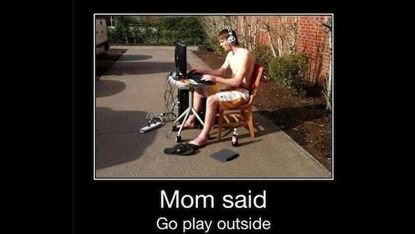 video game memes Mom said go play outside