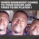videogame memes when someone comes to your house and tries to be player 1