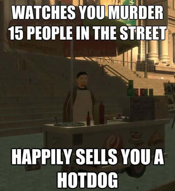 Funny Video Gamer Memes - Watches you murder 15 people in the street