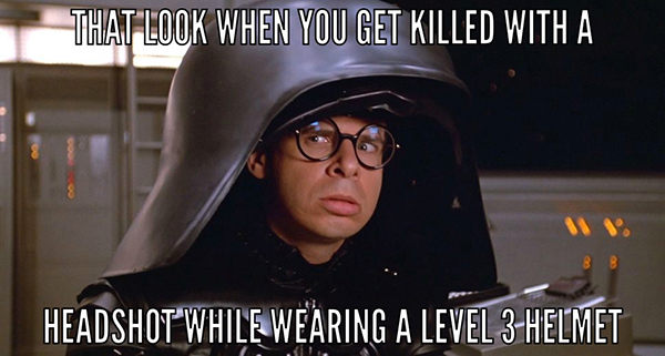 Best Video Game Memes - that look when you get killed with a headshot when wearing a level 3 helmet